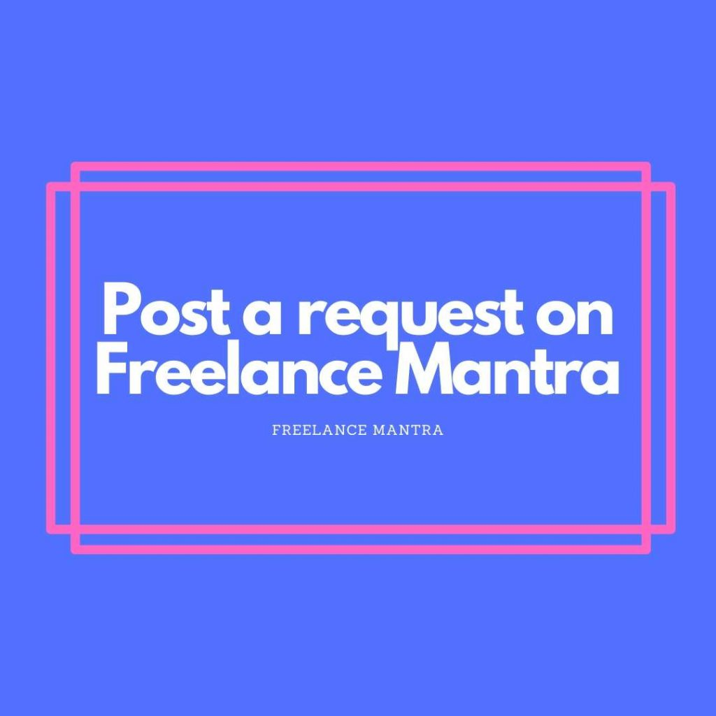 Post a request on best among all freelancing websites