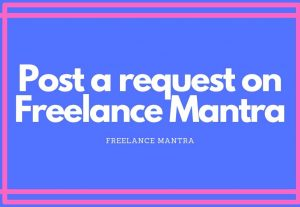 To fulfill your business requirement. Post a request on Freelance Mantra
